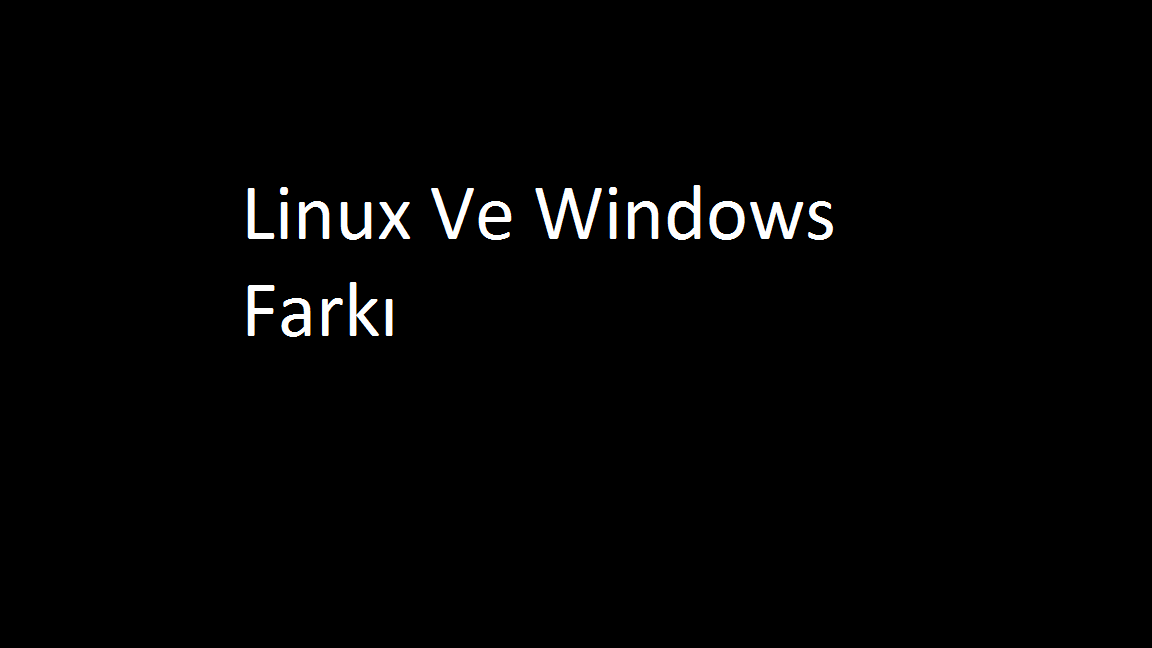Linux Ve Windows Farkı